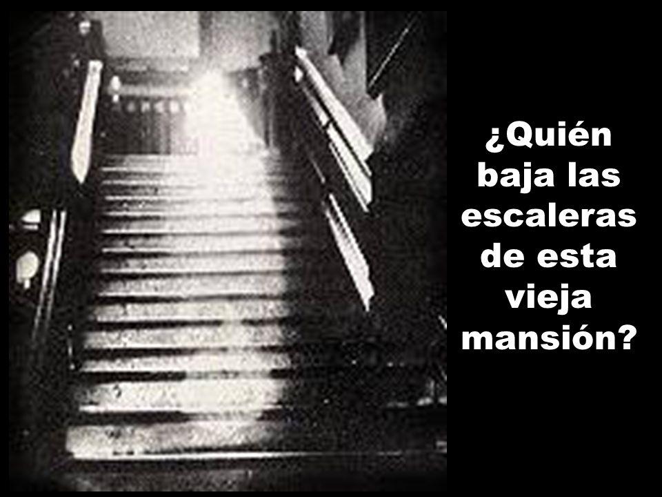 ¿Quién baja las escaleras de esta vieja mansión?