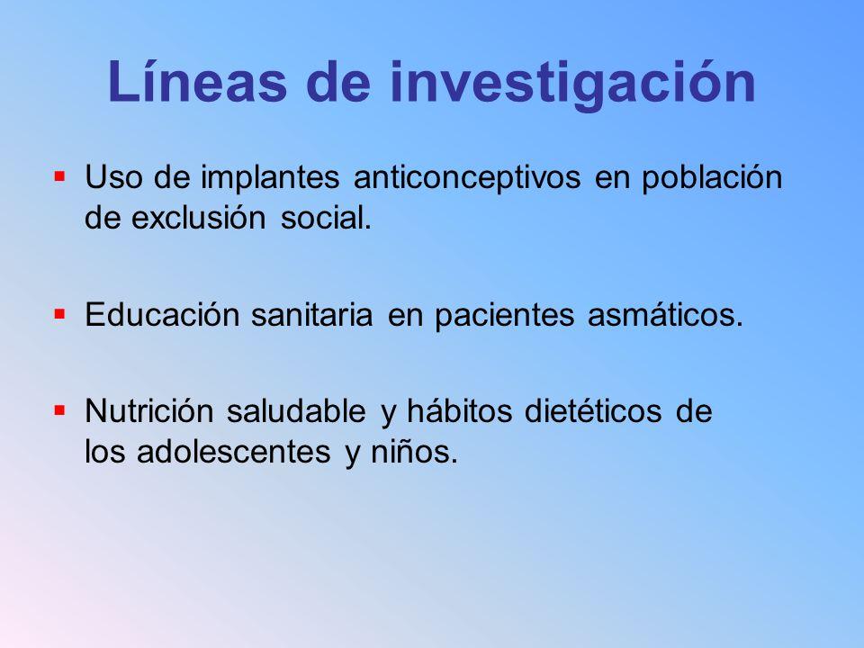Líneas de investigación Uso de implantes anticonceptivos en población de exclusión social. Educación sanitaria en pacientes asmáticos. Nutrición salud