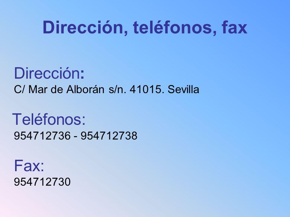 Dirección, teléfonos, fax Dirección: C/ Mar de Alborán s/n. 41015. Sevilla Teléfonos: 954712736 - 954712738 Fax: 954712730