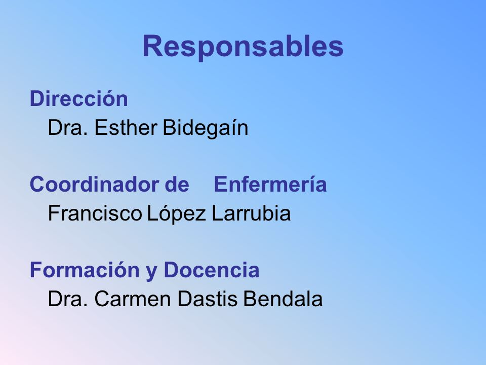 Responsables Dirección Dra. Esther Bidegaín Coordinador de Enfermería Francisco López Larrubia Formación y Docencia Dra. Carmen Dastis Bendala