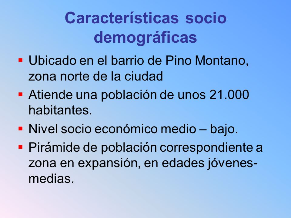 Características socio demográficas Ubicado en el barrio de Pino Montano, zona norte de la ciudad Atiende una población de unos 21.000 habitantes. Nive