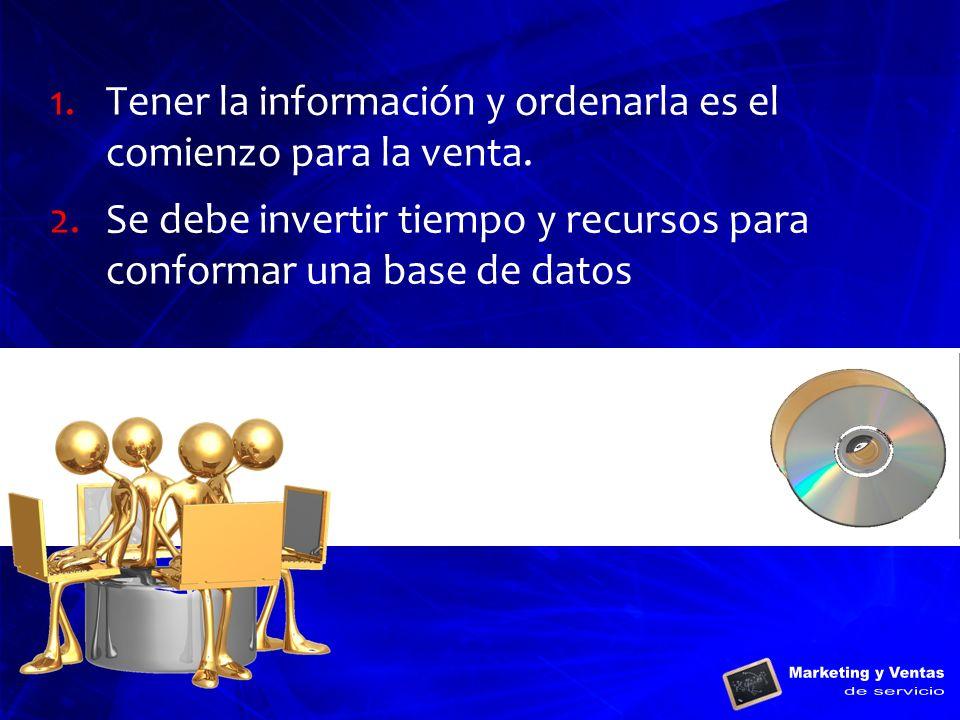 1.Tener la información y ordenarla es el comienzo para la venta. 2.Se debe invertir tiempo y recursos para conformar una base de datos