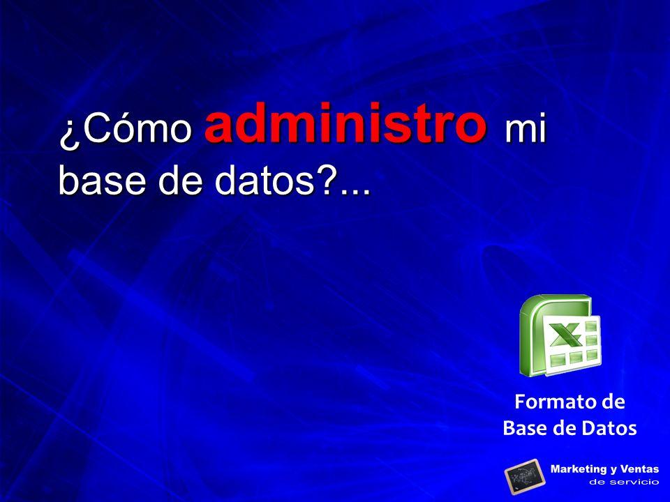 ¿Cómo administro mi base de datos?... Formato de Base de Datos