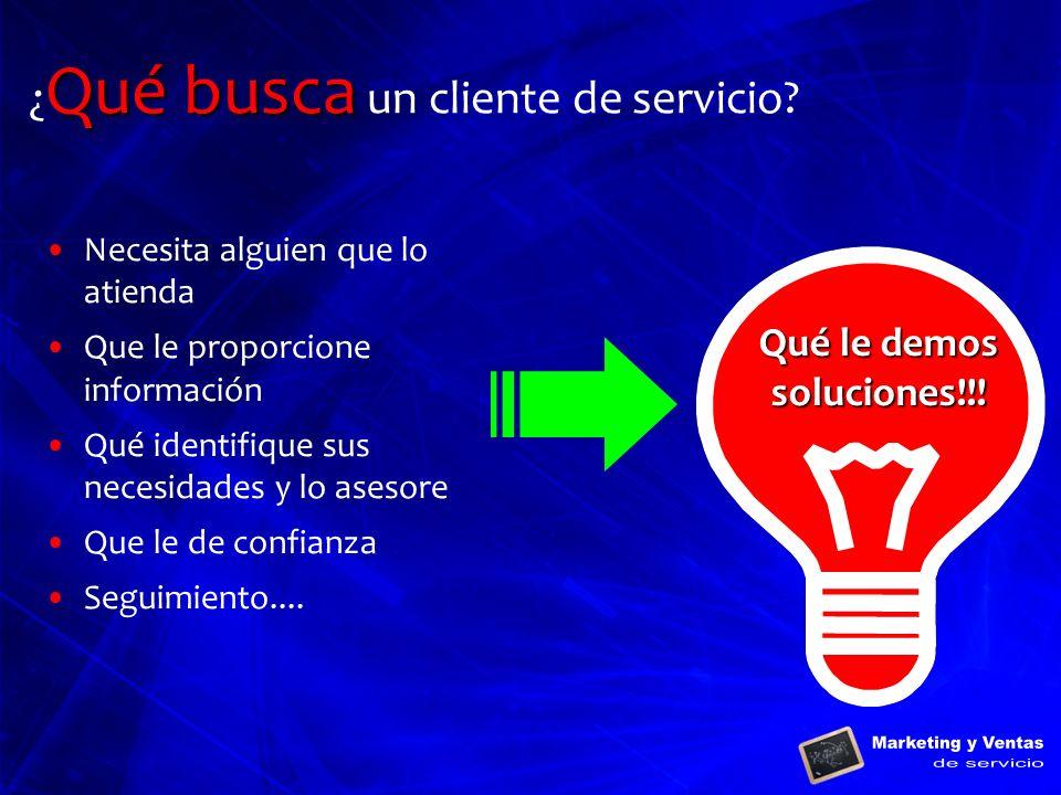 Qué busca ¿ Qué busca un cliente de servicio? Necesita alguien que lo atienda Que le proporcione información Qué identifique sus necesidades y lo ases