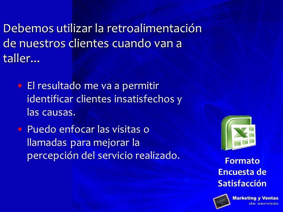 Formato Encuesta de Satisfacción El resultado me va a permitir identificar clientes insatisfechos y las causas. Puedo enfocar las visitas o llamadas p