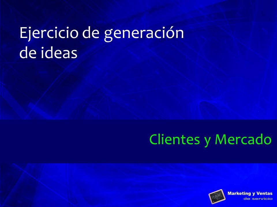 Ejercicio de generación de ideas Clientes y Mercado