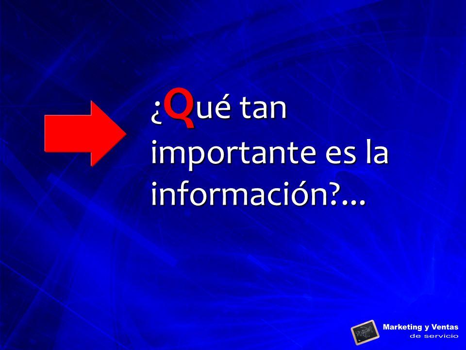 ¿ Q ué tan importante es la información?...