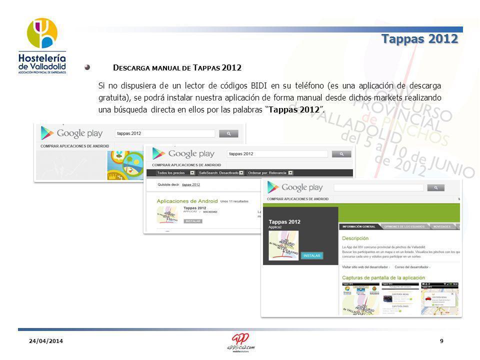 Tappas 2012 D ESCARGA MANUAL DE T APPAS 2012 Si no dispusiera de un lector de códigos BIDI en su teléfono (es una aplicación de descarga gratuita), se podrá instalar nuestra aplicación de forma manual desde dichos markets realizando una búsqueda directa en ellos por las palabras Tappas 2012.