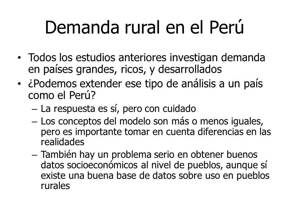 Demanda rural en el Perú Todos los estudios anteriores investigan demanda en países grandes, ricos, y desarrollados ¿Podemos extender ese tipo de anál