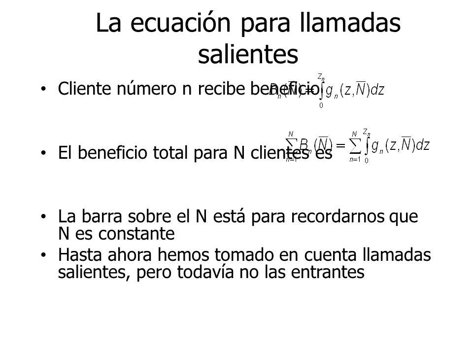 La ecuación para llamadas salientes Cliente número n recibe beneficio El beneficio total para N clientes es La barra sobre el N está para recordarnos