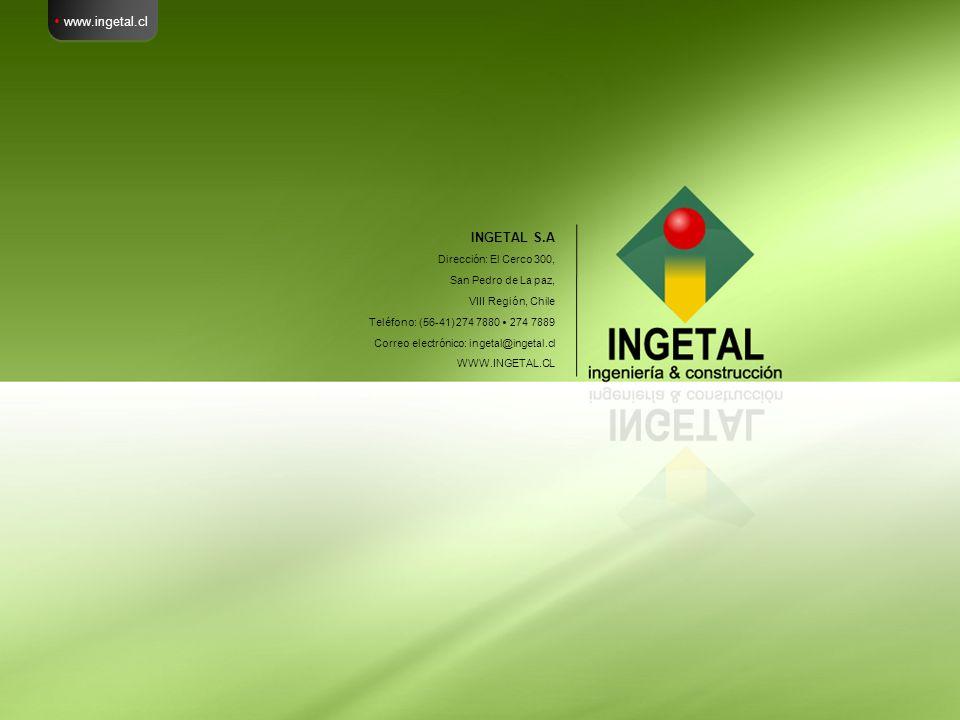 www.ingetal.cl INGETAL S.A Dirección El cerco 300, San Pedro de La paz, VIII Región, Chile Teléfono: (56-41) 274 7880 – 274 7889 INGETAL S.A Dirección