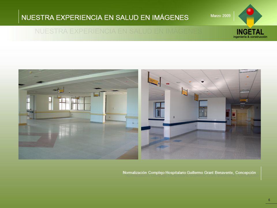 NUESTRA EXPERIENCIA EN SALUD EN IMÁGENES 6 Marzo 2009 Normalización Complejo Hospitalario Guillermo Grant Benavente, Concepción