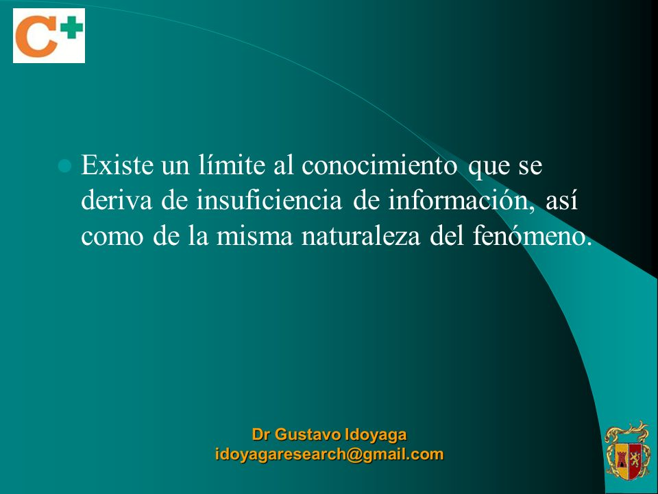 Existe un límite al conocimiento que se deriva de insuficiencia de información, así como de la misma naturaleza del fenómeno.