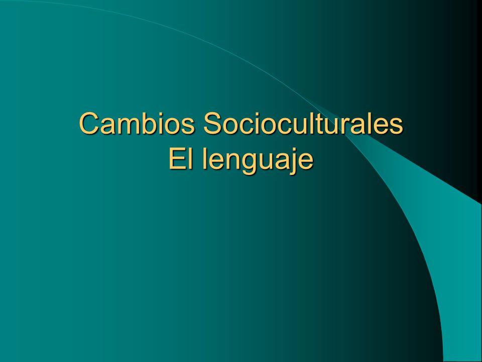 Cambios Socioculturales El lenguaje