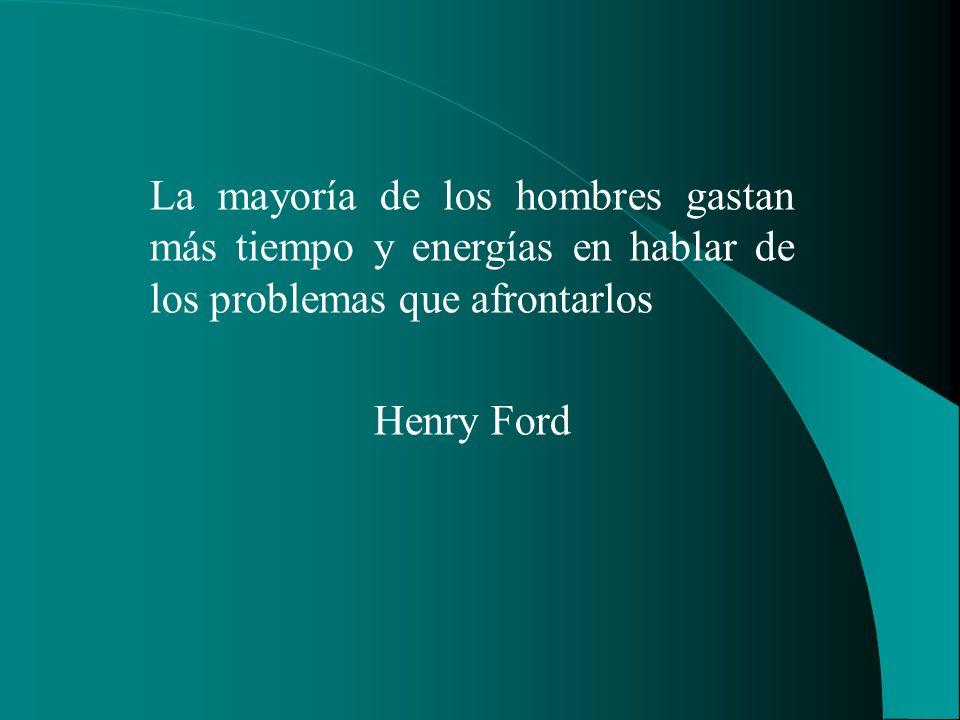 La mayoría de los hombres gastan más tiempo y energías en hablar de los problemas que afrontarlos Henry Ford