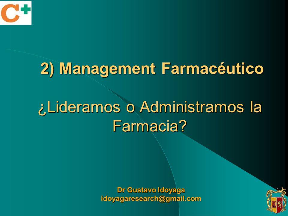 2) Management Farmacéutico ¿Lideramos o Administramos la Farmacia? 2) Management Farmacéutico ¿Lideramos o Administramos la Farmacia?