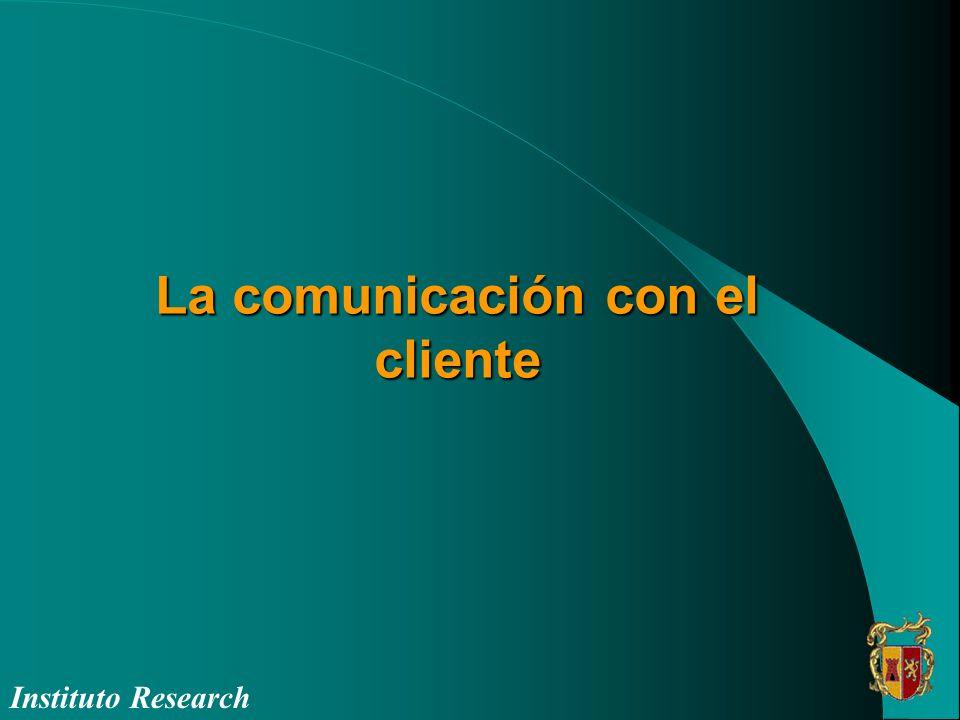 La comunicación con el cliente Instituto Research
