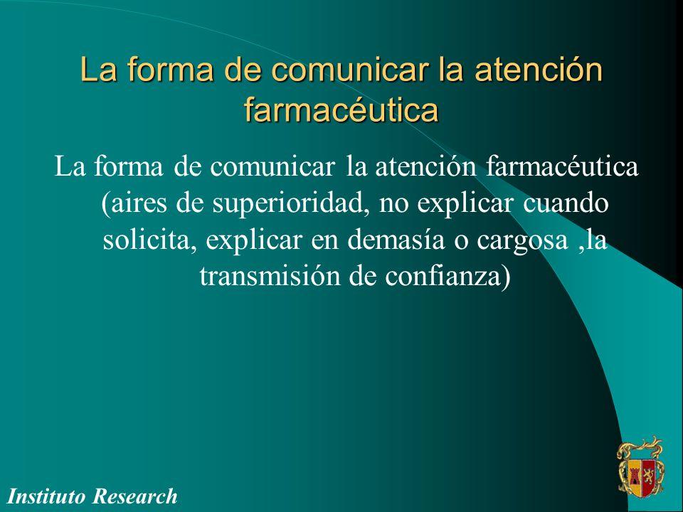 La forma de comunicar la atención farmacéutica La forma de comunicar la atención farmacéutica (aires de superioridad, no explicar cuando solicita, exp