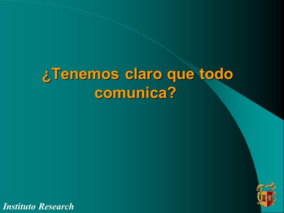 ¿Tenemos claro que todo comunica? ¿Tenemos claro que todo comunica? Instituto Research