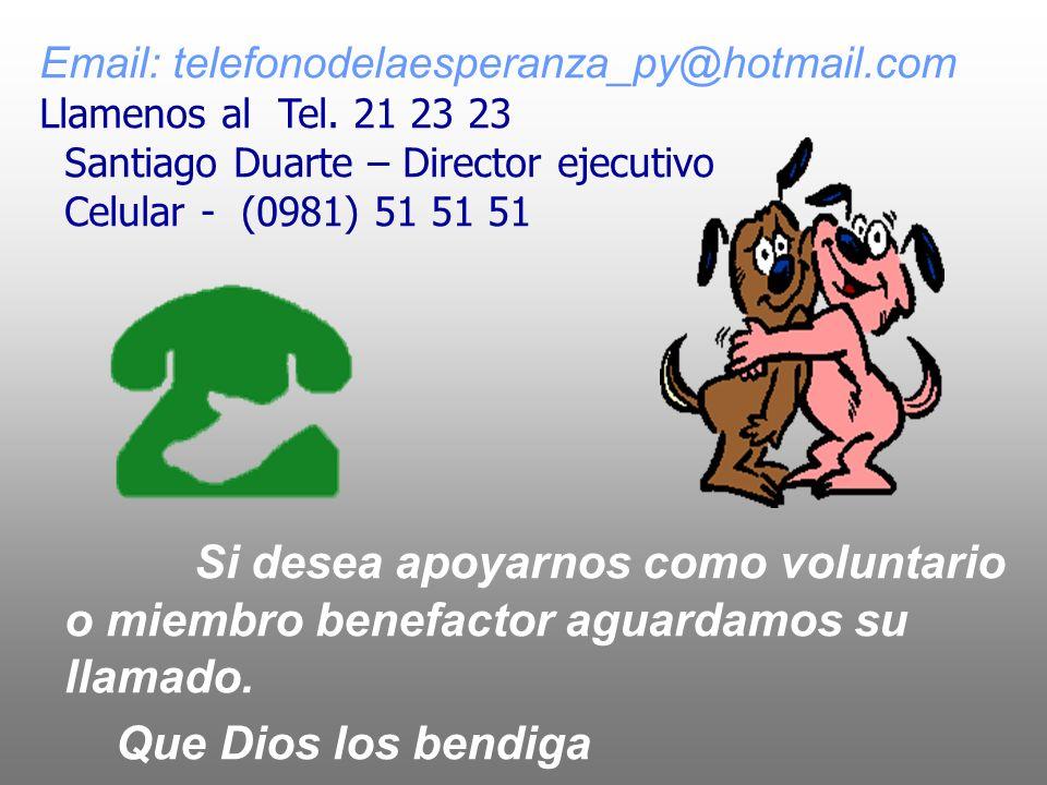 Si desea apoyarnos como voluntario o miembro benefactor aguardamos su llamado. Que Dios los bendiga Email: telefonodelaesperanza_py@hotmail.com Llamen