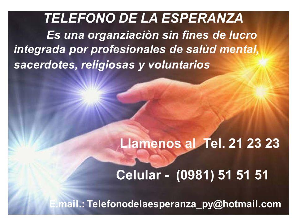 TELEFONO DE LA ESPERANZA Es una organziaciòn sin fines de lucro integrada por profesionales de salùd mental, sacerdotes, religiosas y voluntarios Llam