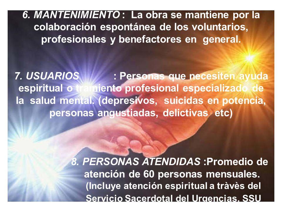 6. MANTENIMIENTO : La obra se mantiene por la colaboración espontánea de los voluntarios, profesionales y benefactores en general. 7. USUARIOS : Perso