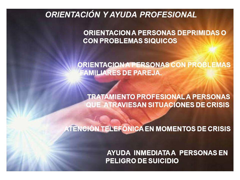 ORIENTACIÓN Y AYUDA PROFESIONAL ORIENTACION A PERSONAS DEPRIMIDAS O CON PROBLEMAS SIQUICOS ORIENTACION A PERSONAS CON PROBLEMAS FAMILIARES DE PAREJA.