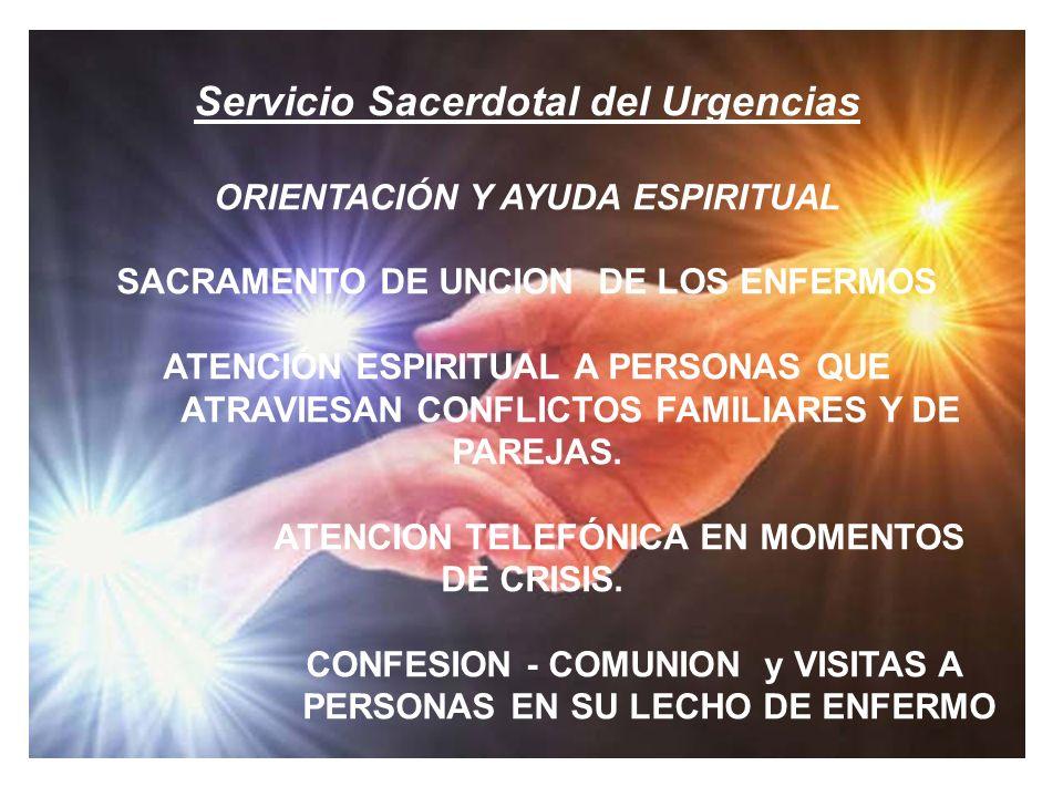 Servicio Sacerdotal del Urgencias ORIENTACIÓN Y AYUDA ESPIRITUAL SACRAMENTO DE UNCION DE LOS ENFERMOS ATENCIÓN ESPIRITUAL A PERSONAS QUE ATRAVIESAN CO