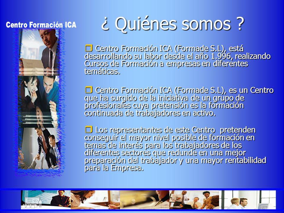 ¿ Quiénes somos ? Centro Formación ICA (Formade S.L), está desarrollando su labor desde el año 1.996, realizando Cursos de Formación a empresas en dif