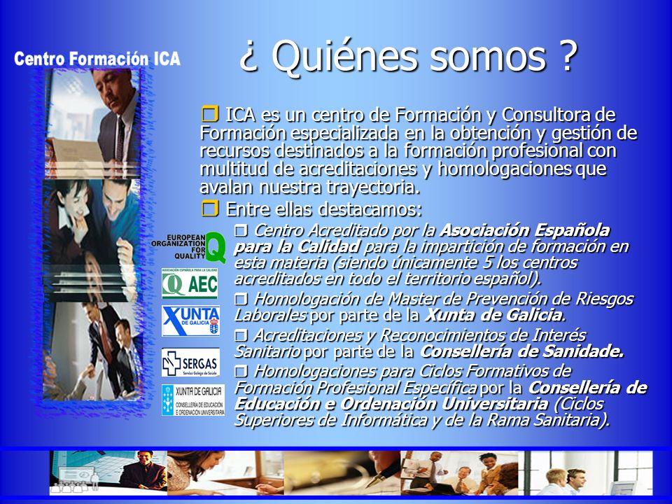 ¿ Quiénes somos ? ICA es un centro de Formación y Consultora de Formación especializada en la obtención y gestión de recursos destinados a la formació