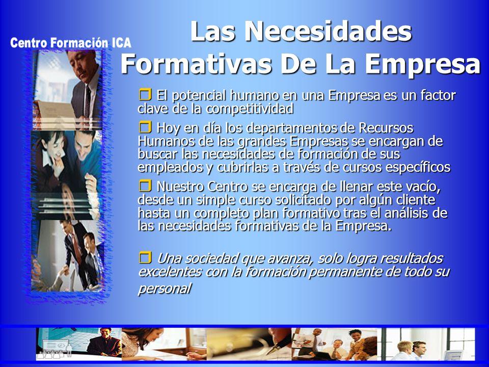 NUESTROS SERVICIOS A LA EMPRESA PARA LA FORMACION CONTINUA El Centro de Formación ICA busca dar una solución personalizada a las necesidades formativas de su Empresa.