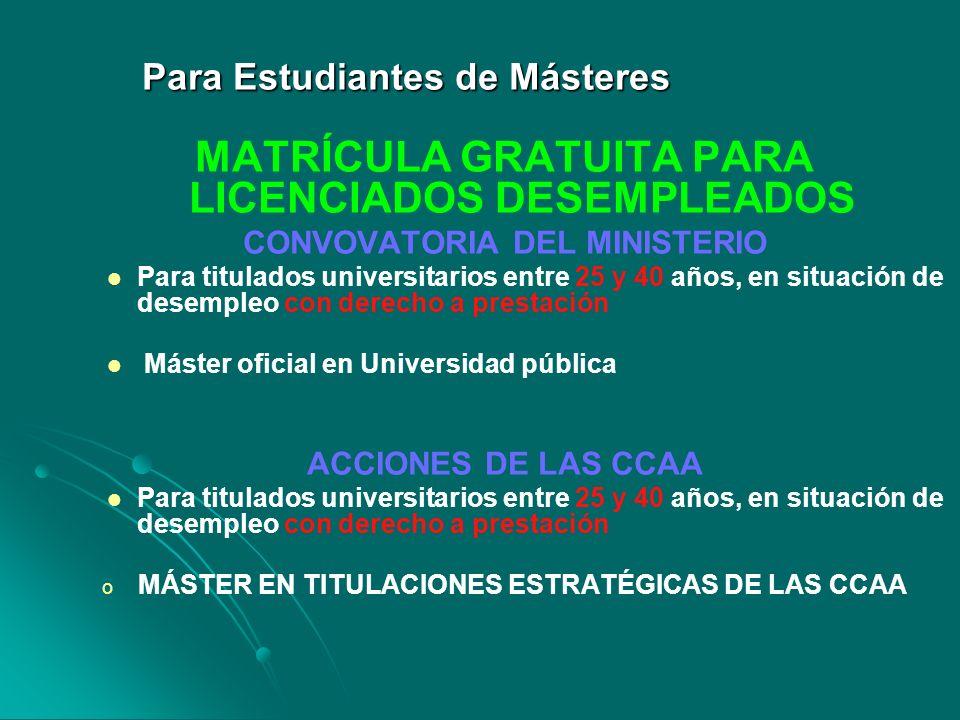 Para Estudiantes de Másteres Para Estudiantes de Másteres MATRÍCULA GRATUITA PARA LICENCIADOS DESEMPLEADOS CONVOVATORIA DEL MINISTERIO Para titulados