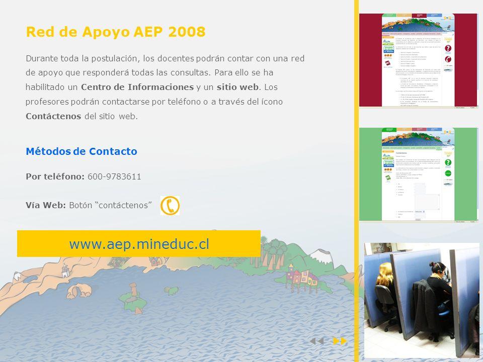 Red de Apoyo AEP 2008 Durante toda la postulación, los docentes podrán contar con una red de apoyo que responderá todas las consultas.