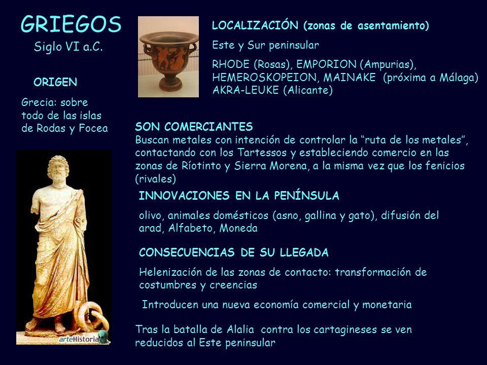 Mª Vvictoria Landa GRIEGOS Grecia: sobre todo de las islas de Rodas y Focea Siglo VI a.C. LOCALIZACIÓN (zonas de asentamiento) Este y Sur peninsular R