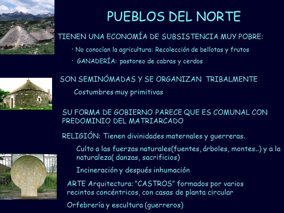 Mª Vvictoria Landa PUEBLOS DEL NORTE TIENEN UNA ECONOMÍA DE SUBSISTENCIA MUY POBRE: · No conocían la agricultura: Recolección de bellotas y frutos · G