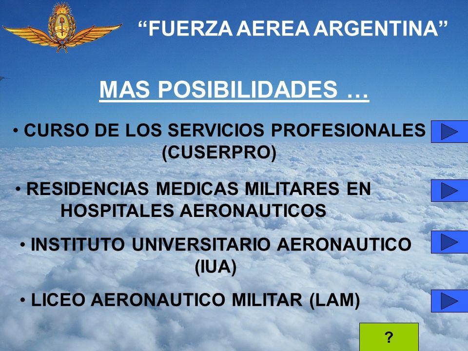 FUERZA AEREA ARGENTINA MAS POSIBILIDADES … CURSO DE LOS SERVICIOS PROFESIONALES (CUSERPRO) RESIDENCIAS MEDICAS MILITARES EN HOSPITALES AERONAUTICOS IN