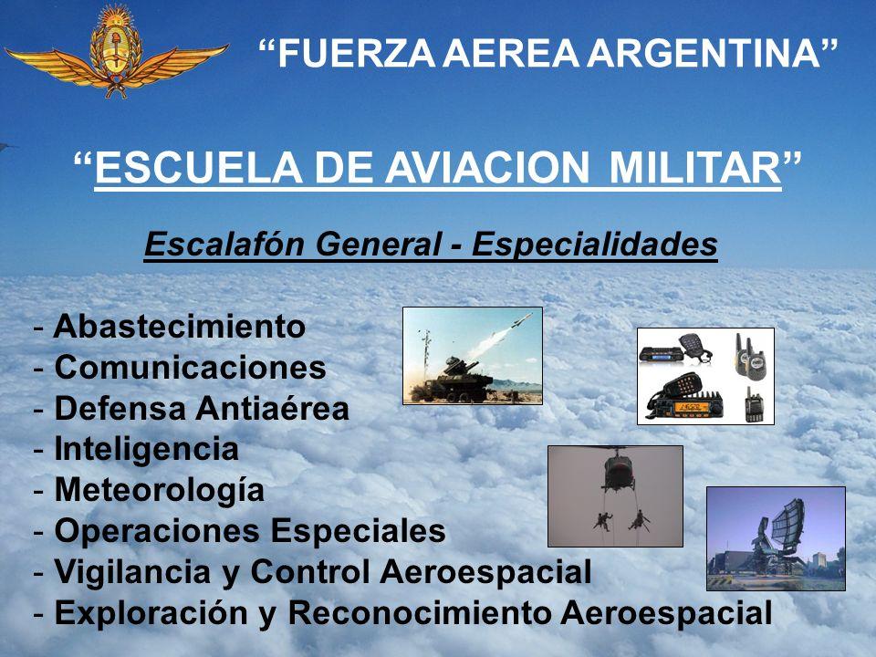 FUERZA AEREA ARGENTINA ESCUELA DE AVIACION MILITAR Escalafón General - Especialidades - Abastecimiento - Comunicaciones - Defensa Antiaérea - Intelige