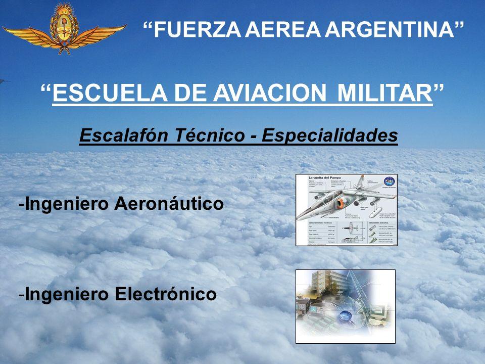 FUERZA AEREA ARGENTINA ESCUELA DE AVIACION MILITAR Escalafón Técnico - Especialidades -Ingeniero Aeronáutico -Ingeniero Electrónico
