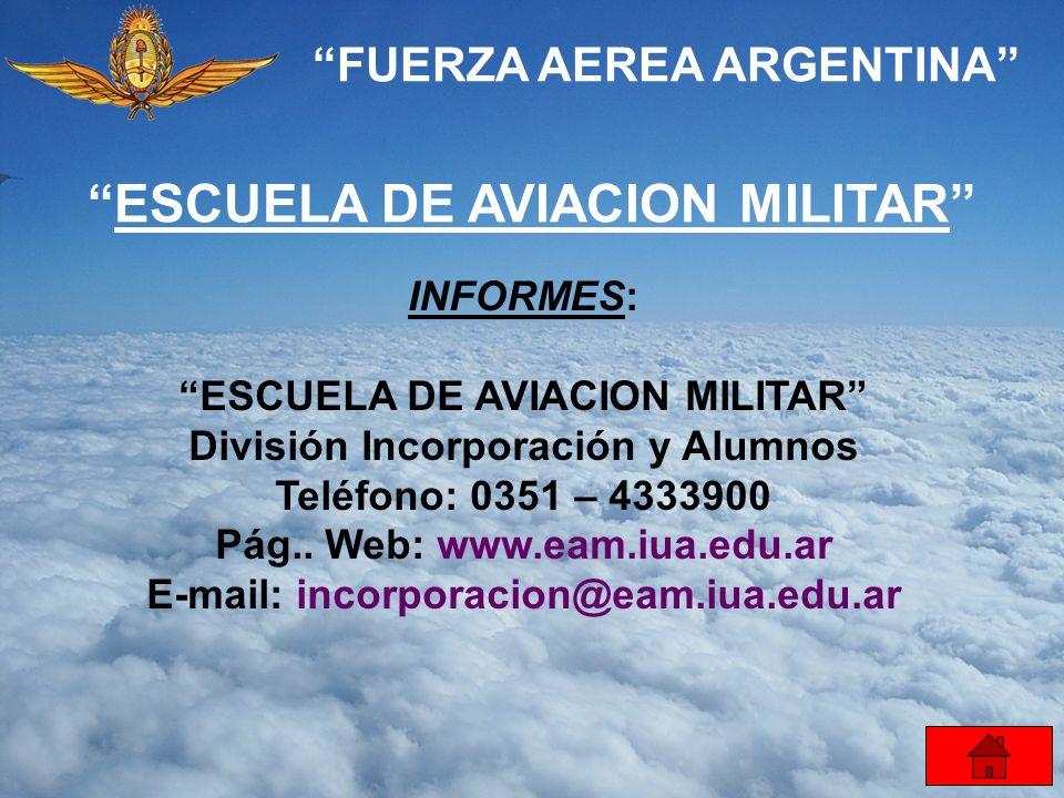 FUERZA AEREA ARGENTINA ESCUELA DE AVIACION MILITAR INFORMES: ESCUELA DE AVIACION MILITAR División Incorporación y Alumnos Teléfono: 0351 – 4333900 Pág