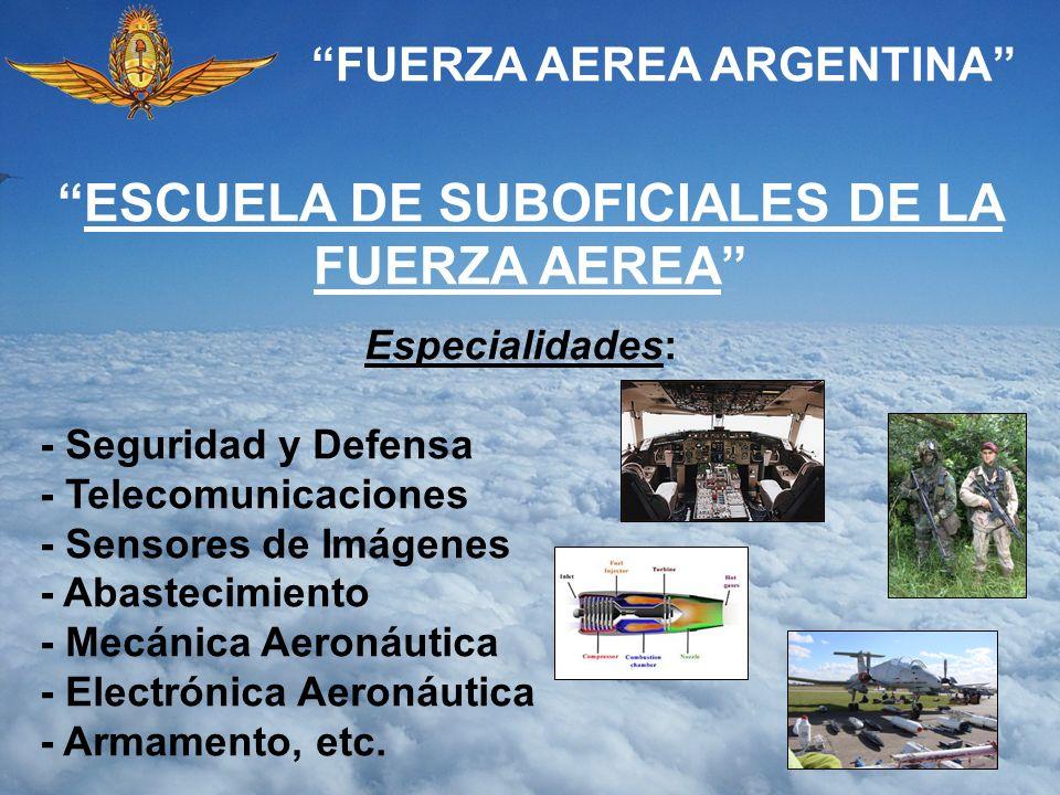 FUERZA AEREA ARGENTINA ESCUELA DE SUBOFICIALES DE LA FUERZA AEREA Especialidades: - Seguridad y Defensa - Telecomunicaciones - Sensores de Imágenes -