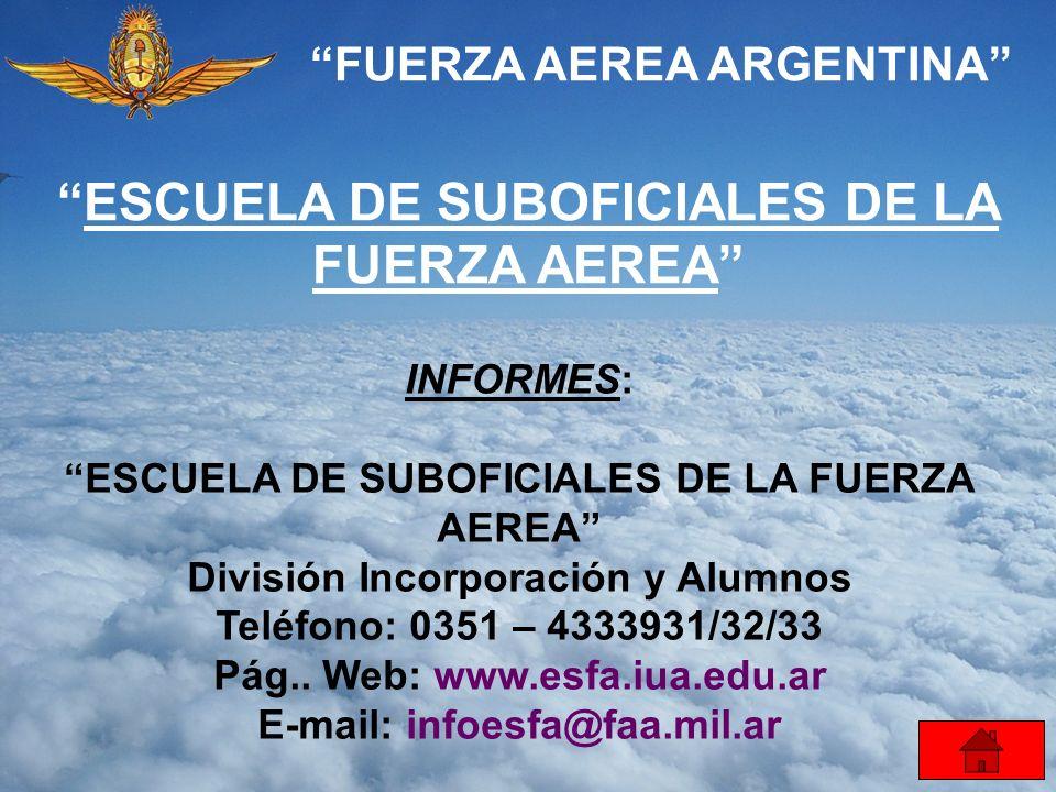 FUERZA AEREA ARGENTINA ESCUELA DE SUBOFICIALES DE LA FUERZA AEREA INFORMES: ESCUELA DE SUBOFICIALES DE LA FUERZA AEREA División Incorporación y Alumno