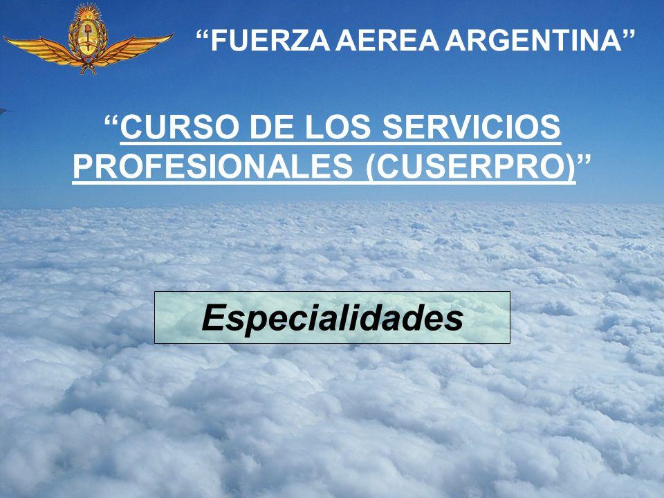 FUERZA AEREA ARGENTINA Especialidades CURSO DE LOS SERVICIOS PROFESIONALES (CUSERPRO)