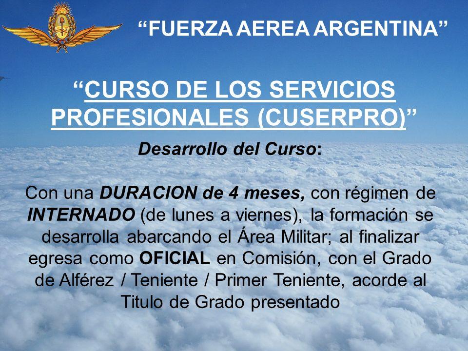 FUERZA AEREA ARGENTINA Desarrollo del Curso: Con una DURACION de 4 meses, con régimen de INTERNADO (de lunes a viernes), la formación se desarrolla ab