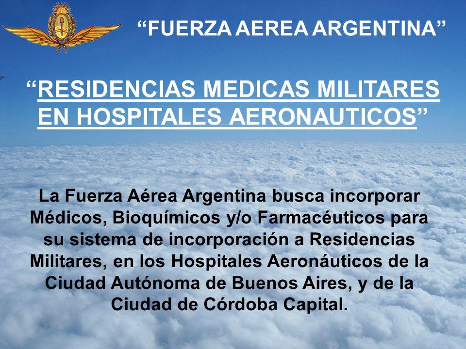 FUERZA AEREA ARGENTINA La Fuerza Aérea Argentina busca incorporar Médicos, Bioquímicos y/o Farmacéuticos para su sistema de incorporación a Residencia