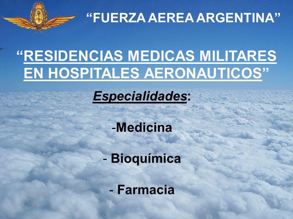 FUERZA AEREA ARGENTINA Especialidades: -Medicina - Bioquímica - Farmacia RESIDENCIAS MEDICAS MILITARES EN HOSPITALES AERONAUTICOS