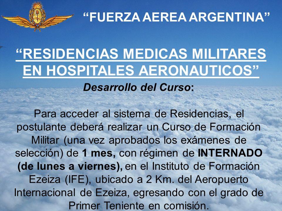 FUERZA AEREA ARGENTINA Desarrollo del Curso: Para acceder al sistema de Residencias, el postulante deberá realizar un Curso de Formación Militar (una