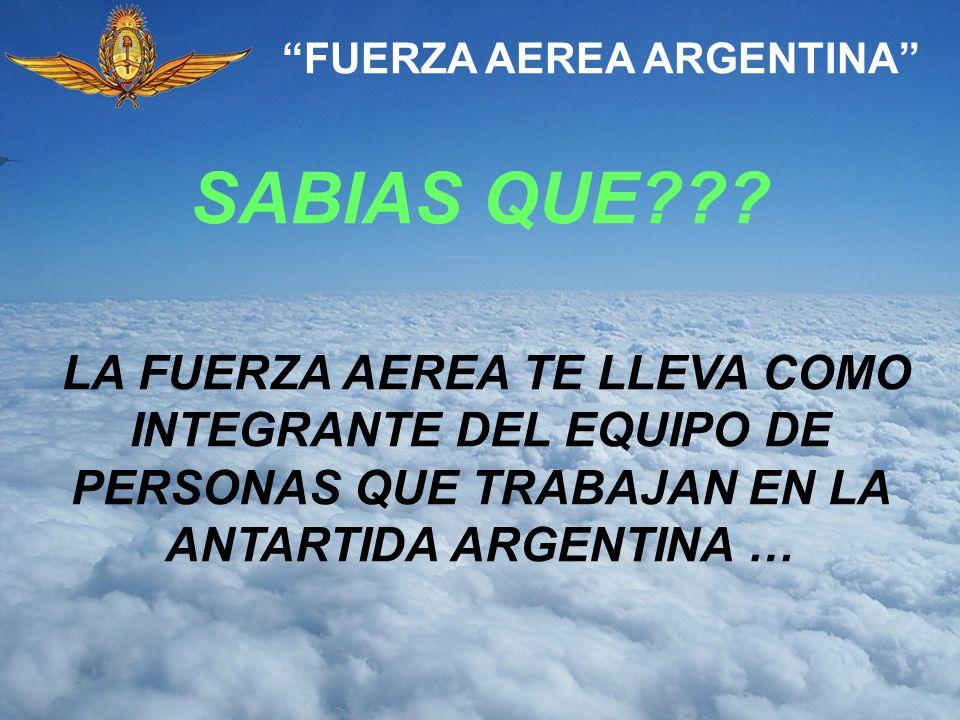 SABIAS QUE??? FUERZA AEREA ARGENTINA LA FUERZA AEREA TE LLEVA COMO INTEGRANTE DEL EQUIPO DE PERSONAS QUE TRABAJAN EN LA ANTARTIDA ARGENTINA …