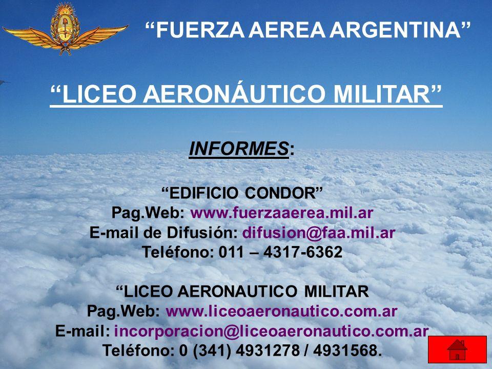 FUERZA AEREA ARGENTINA INFORMES: EDIFICIO CONDOR Pag.Web: www.fuerzaaerea.mil.ar E-mail de Difusión: difusion@faa.mil.ar Teléfono: 011 – 4317-6362 LIC