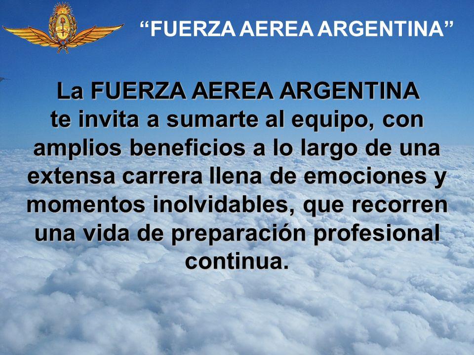 La FUERZA AEREA ARGENTINA te invita a sumarte al equipo, con amplios beneficios a lo largo de una extensa carrera llena de emociones y momentos inolvi