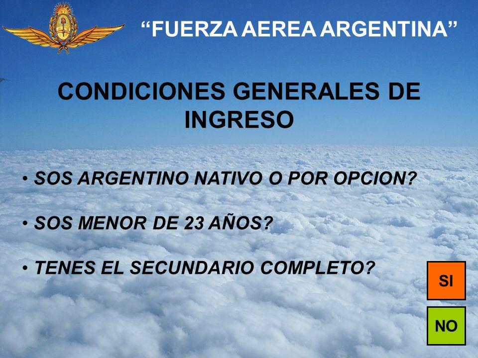 FUERZA AEREA ARGENTINA CONDICIONES DE INGRESO: - Ser Argentino, nativo o por opción.